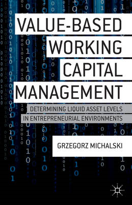 Value-Based Working Capital Management: Determining Liquid Asset Levels in Entrepreneurial Environme (BOK)