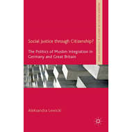 Social Justice Through Citizenship?: The Politics of Muslim Integration in Germany and Great Britain (BOK)