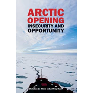 Arctic Opening: Insecurity And Opportunity (BOK)