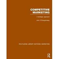 Competitive Marketing (RLE Marketing): A Strategic Approach (BOK)
