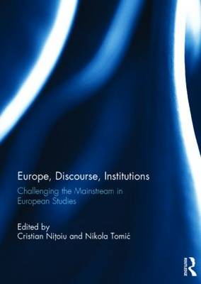 Europe, Discourse, and Institutions: Challenging the Mainstream in European Studies (BOK)