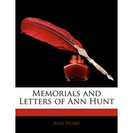 Memorials and Letters of Ann Hunt (BOK)
