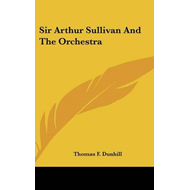 Sir Arthur Sullivan and the Orchestra (BOK)