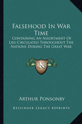 Falsehood in War Time: Containing an Assortment of Lies Circulated Throughout the Nations During the (BOK)