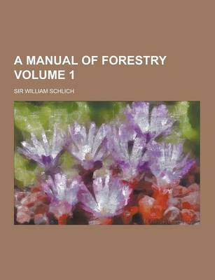 A Manual of Forestry Volume 1 (BOK)