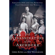 The Assassination of the Archduke: Sarajevo 1914 and the Romance That Changed the World (BOK)