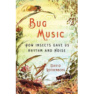 Bug Music: How Insects Gave Us Rhythm and Noise (BOK)