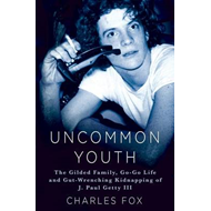 Uncommon Youth: The Gilded Life and Tragic Times of J. Paul Getty III (BOK)