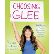 Choosing Glee: 10 Rules to Finding Inspiration, Happiness, and the Real You (BOK)