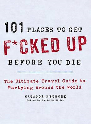 101 Places to Get F*cked Up Before You Die (BOK)