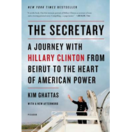 The Secretary: A Journey with Hillary Clinton from Beirut to the Heart of American Power (BOK)