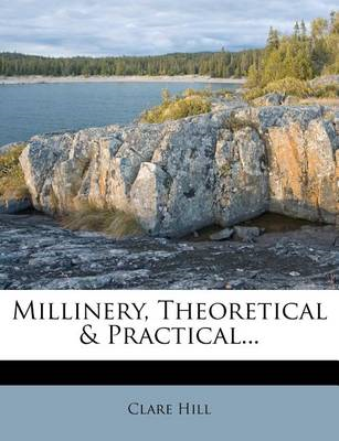 Millinery, Theoretical & Practical... (BOK)