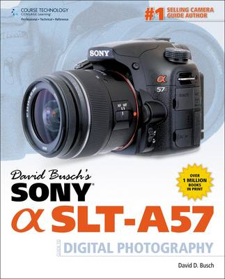 David Busch's Sony Alpha SLT-A57 Guide to Digital Photography (BOK)