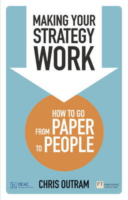 Making Your Strategy Work: How to Go from Paper to People (BOK)