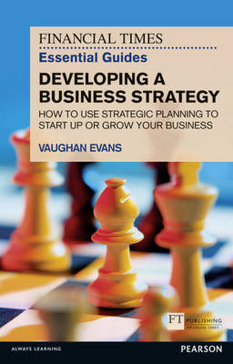 FT Essential Guide to Developing a Business Strategy (BOK)