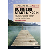 The Financial Times Guide to Business Start Up 2014: The Most Comprehensive Annually Updated Guide f (BOK)