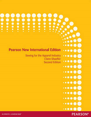 Sewing for the Apparel Industry: Pearson New International E (BOK)