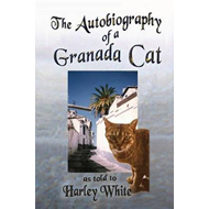 Autobiography of a Granada Cat -- As Told to Harley White (BOK)