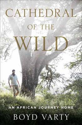 Cathedral of the Wild: An African Journey Home (BOK)