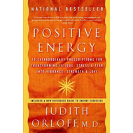 Positive Energy: 10 Extraordinary Prescriptions for Transforming Fatigue, Stress and Fear into Vibra (BOK)