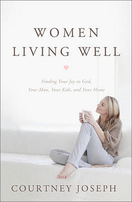 Women Living Well: Finding Your Joy in God, Your Husband, Your Kids, and Your Home (BOK)