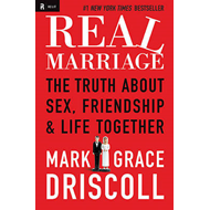 Real Marriage: The Truth about Sex, Friendship & Life Together (BOK)