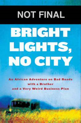 Bright Lights, No City: An African Adventure on Bad Roads with a Brother and a Very Weird Business P (BOK)