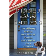 Dinner with the Smileys: One Military Family, One Year of Heroes, and Lessons for a Lifetime (BOK)