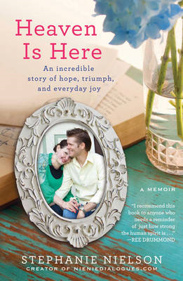 Heaven is Here: An Incredible Story of Hope, Triumph, and Everyday Joy (BOK)