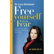 Free Yourself from Fear: Conquering Your Phobias, Anxieties and Fears (BOK)