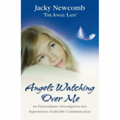 Angels Watching Over Me: An Extraordinary Investigation into Experiences of Afterlife Communication (BOK)