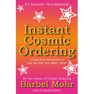 Instant Cosmic Ordering: Using Your Emotions To Get The Life You Want, Now! (BOK)