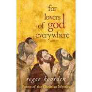 For Lovers of God Everywhere: Poems of the Christian Mystics (BOK)