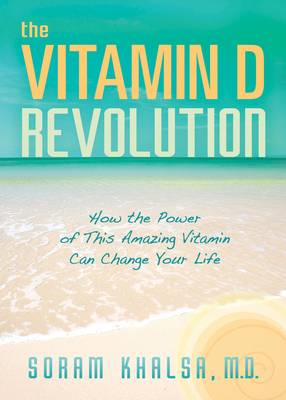 The Vitamin D Revolution: How the Power of This Amazing Vitamin Can Change Your Life (BOK)