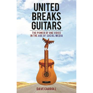 United Breaks Guitars: The Power of One Voice in the Age of Social Media (BOK)