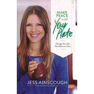 Make Peace With Your Plate: Change Your Life One Meal at a Time (BOK)
