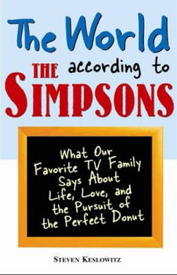 The World According to the Simpsons: What Our Favourite TV Family Says About  Life, Love, and the Pe (BOK)