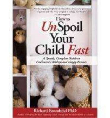 How to Unspoil Your Child Fast: A Speedy, Complete Guide to Contented Children and Happy Parents (BOK)