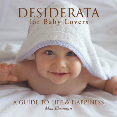 Desiderata for Baby Lovers: A Guide to Life and Happiness (BOK)