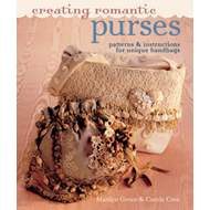Creating Romantic Purses: Patterns and Instructions for Unique Handbags (BOK)