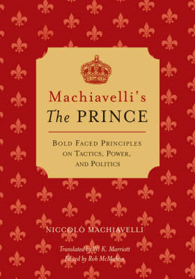 "Machiavelli's the ""Prince"": Bold-faced Principles on Tactics, Power, and Politics (BOK)"