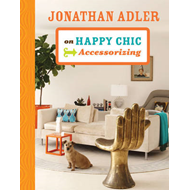 Jonathan Adler on Happy Chic Accessorizing (BOK)