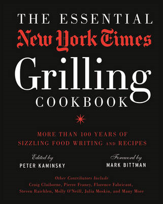 The Essential New York Times Grilling Cookbook: More Than 100 Years of Sizzling Food Writing and Rec (BOK)