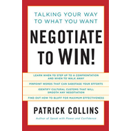 Negotiate to Win!: Talking Your Way to What You Want (BOK)