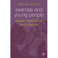 Exercise and Young People: Issues, Implications and Initiatives (BOK)