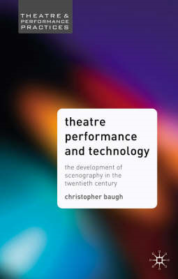 Theatre Performance and Technology: The Development of Scenography in the Twentieth Century (BOK)