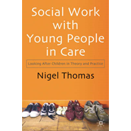 Social Work with Young People in Care: Looking After Children in Theory and Practice (BOK)