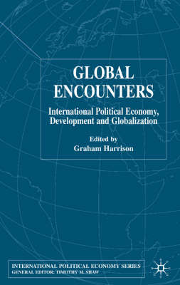 Global Encounters: International Political Economy, Development and Globalization (BOK)
