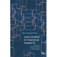 Case Studies in Relational Research: Qualitative Research Methods in Counselling and Psychotherapy (BOK)