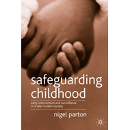 Safeguarding Children: Early Intervention and Surveillance in a Late Modern Society (BOK)